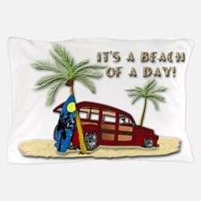It's A Beach Of A Day! Pillow Case