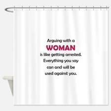 Arguing with a woman is like gettin Shower Curtain