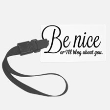 Be nice, or I'll blog about you. Luggage Tag