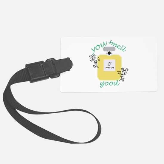 You Smell Good Luggage Tag