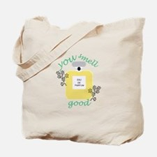 You Smell Good Tote Bag