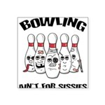 Bowling Ain't For Sissies Square Sticker 3