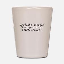 Graduate School BS Shot Glass