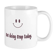 Not Doing Crap Today Mugs