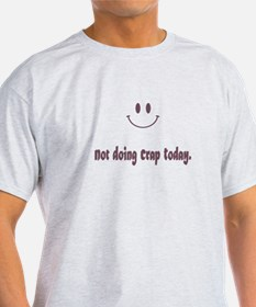 Not Doing Crap Today T-Shirt