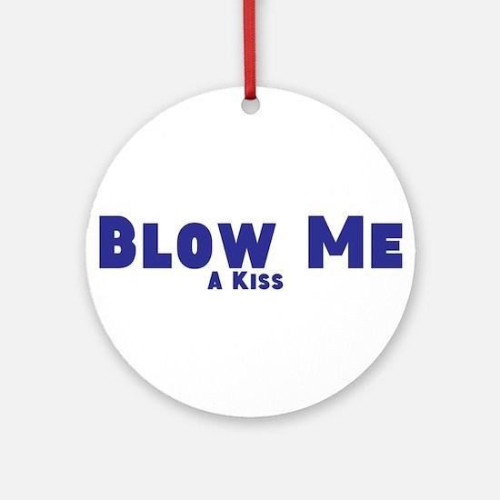 Blow me a kiss Round Ornament