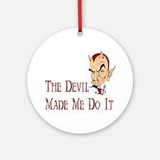 Devil made me do it Ornament (Round)