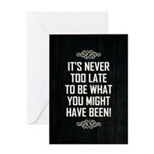 IT'S NEVER TOO... Greeting Card