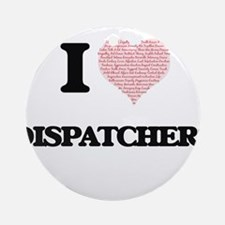 I love Dispatchers (Heart made from Round Ornament