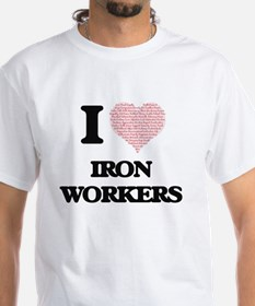 I love Iron Workers (Heart made from words T-Shirt
