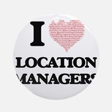 I love Location Managers (Heart mad Round Ornament