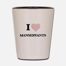 I love Manservants (Heart made from wor Shot Glass