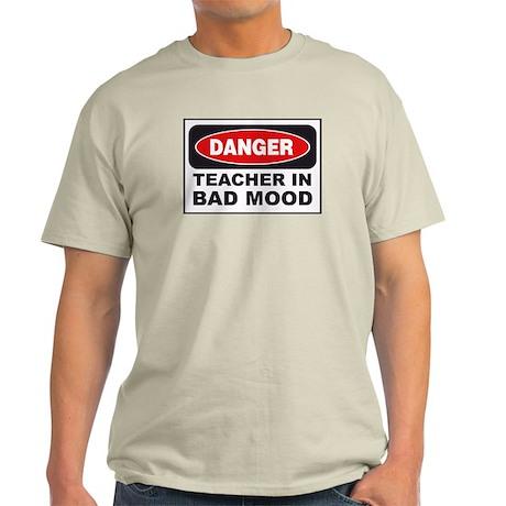 Danger: Teacher in a bad mood Light T-Shirt