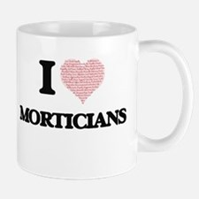 I love Morticians (Heart made from words) Mugs