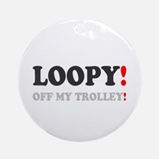 LOOPY - OFF MY TROLLEY! Round Ornament