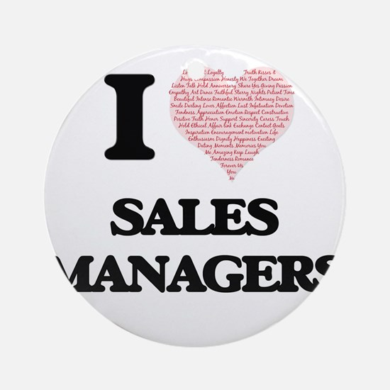 I love Sales Managers (Heart made f Round Ornament