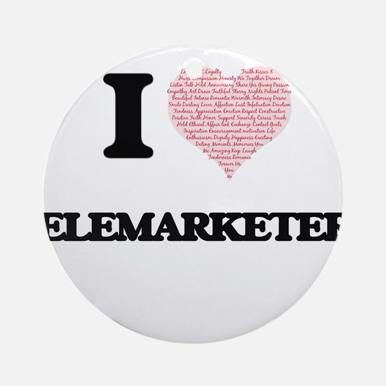 I love Telemarketers (Heart made fr Round Ornament