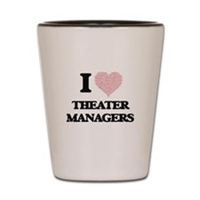 I love Theater Managers (Heart made fro Shot Glass