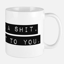If I gave a shit Mugs