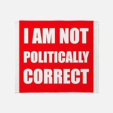I Am Not Politically Correct Throw Blanket