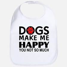 Dogs make me happy You Not so much Bib