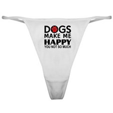 Dogs make me happy You Not so much Classic Thong