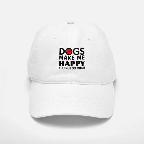 Dogs make me happy You Not so much Baseball Baseball Cap