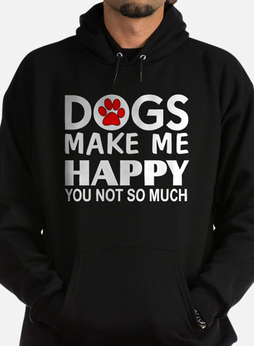 Dogs make me happy You Not so much Hoody