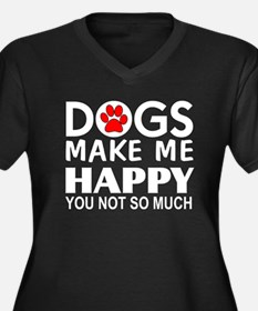 Dogs make me happy You Not so much Plus Size T-Shi
