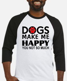 Dogs make me happy You Not so much Baseball Jersey