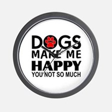Dogs make me happy You Not so much Wall Clock