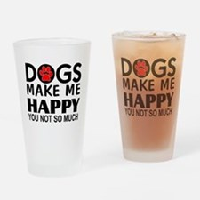Dogs make me happy You Not so much Drinking Glass