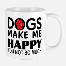 Dogs make me happy You Not so much Mugs
