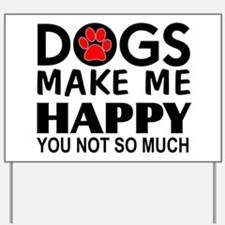 Dogs make me happy You Not so much Yard Sign