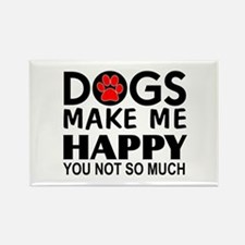 Dogs make me happy You Not so much Magnets