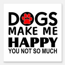 Dogs make me happy You Not so much Square Car Magn