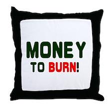 MONEY TO BURN! Throw Pillow