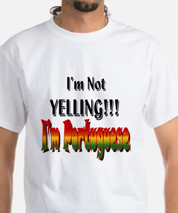 I'm Not Yelling!!! I'm Portuguese T-Shirt