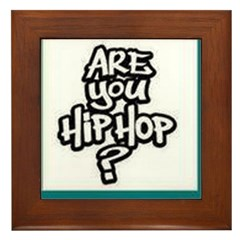 ARE YOU HIP HOP Framed Tile