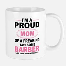 i'm a proud mom of a freaking awesome barber Mugs