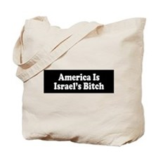 America Is Israel's Bitch Tote Bag