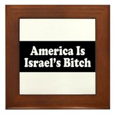 America Is Israel's Bitch Framed Tile