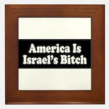 America Is Israel's Bitch Framed Tile