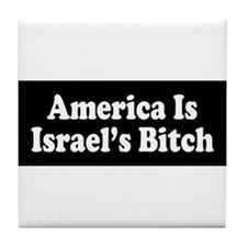 America Is Israel's Bitch Tile Coaster