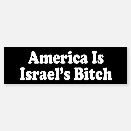America Is Israel's Bitch Bumper Bumper Bumper Sticker