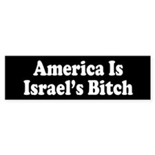 America Is Israel's Bitch Bumper Car Sticker