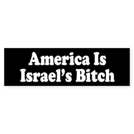 America Is Israel's Bitch Bumper Sticker