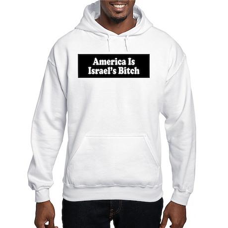 America Is Israel's Bitch Hooded Sweatshirt