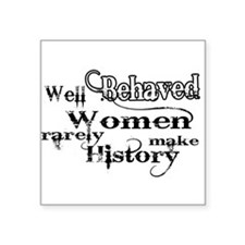 "Cute Well behaved women rarely make history Square Sticker 3"" x 3"""