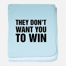 They Don't Want You To Win baby blanket